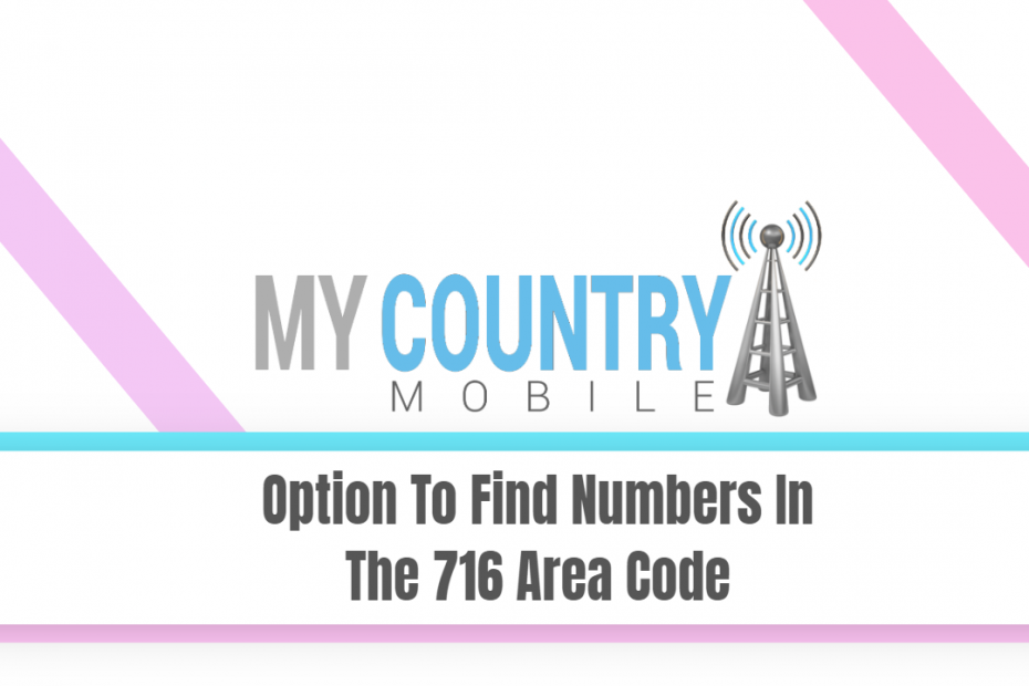 Option To Find Numbers In The 716 Area Code - My Country Mobile
