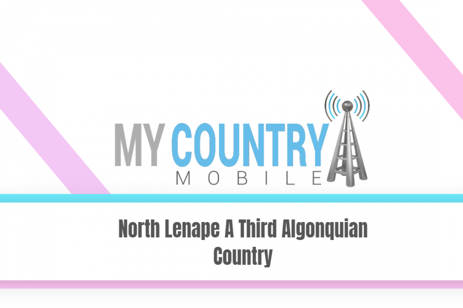 North Lenape A Third Algonquian Country - My Country Mobile