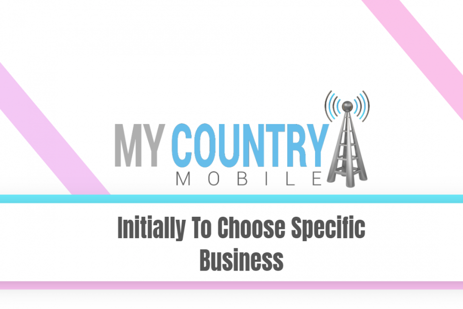 Initially To Choose Specific Business - My Country Mobile