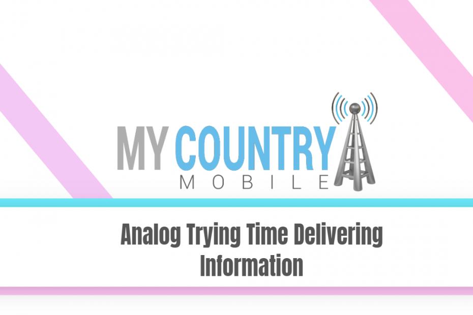 Analog Trying Time Delivering Information - My Country Mobile