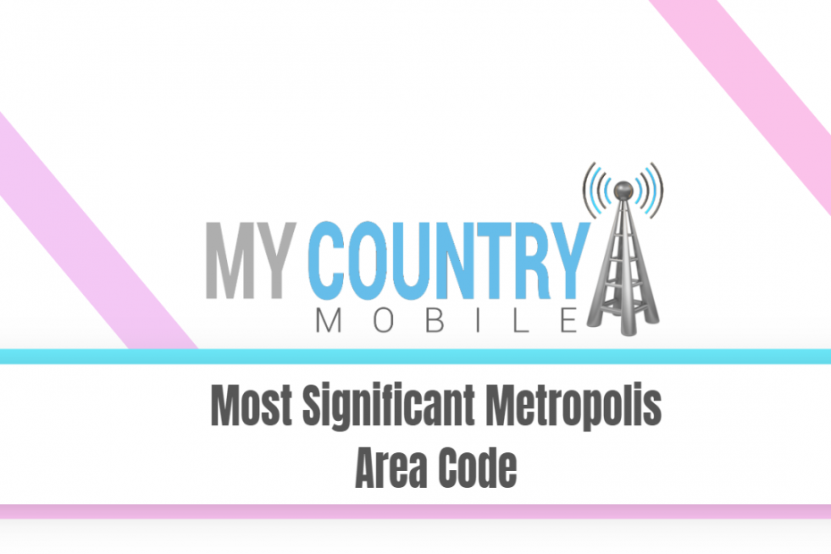 Most Significant Metropolis Area Code - My Country Mobile